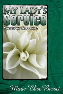 My Lady's Service (Songs of Sappho, #2) - Marie-Elise Basset