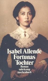 Fortunas Tochter - Isabel Allende, Lieselotte Kolanoske