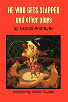 He Who Gets Slapped and Other Plays - Walter Wykes, Leonid Andreyev