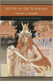 Myths of the Norsemen (Barnes & Noble Library of Essential Reading): From the Eddas and Sagas - Helene Guerber, Kirsten Wolf