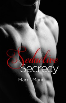 Seductive Secrecy - Marni Mann