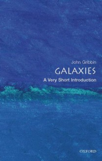 Galaxies: A Very Short Introduction (Very Short Introductions) - John Gribbin