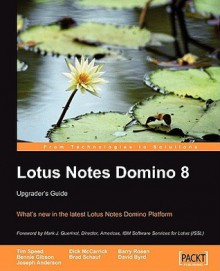 Lotus Notes Domino 8: Upgrader's Guide - Tim Speed, Dick McCarrick