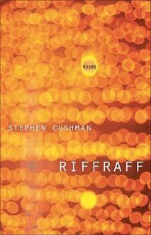 Riffraff: Poems - Stephen Cushman