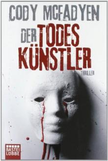Der Todeskünstler - Cody McFadyen, Axel Merz