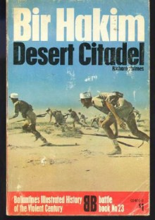 Bir Hacheim: Desert Citadel (Ballantine's Illustrated History of the Violent Century, Battle Book) - Richard Holmes