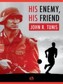 His Enemy, His Friend - John R. Tunis