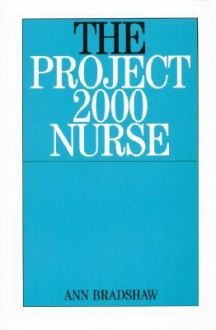 The Project 2000 Nurse: The Remaking of British General Nursing 1978-2000 - Ann Bradshaw, Ann Bradshaw RGN