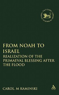 From Noah to Israel: Realization of the Primaeval Blessing After the Flood - Carol M. Kaminski