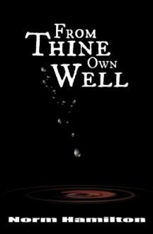 From Thine Own Well - Norm Hamilton, Erin Potter, Elliot Hamilton-Boucher