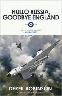 Hullo Russia, Goodbye England - Derek Robinson