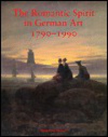The Romantic Spirit in German Art 1790-1990 - Keith Hartley