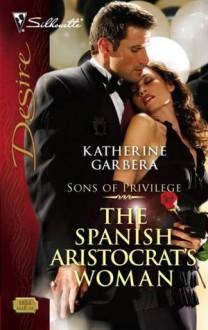 The Spanish Aristocrat's Woman (Sons of Privilege) - Katherine Garbera