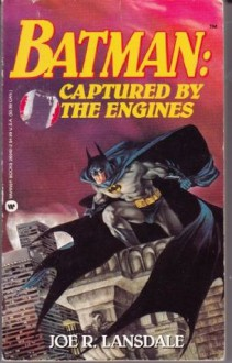 Batman: Captured by the Engines - Joe R. Lansdale