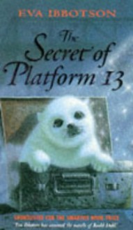 Secret of Platform 13 - Eva Ibbotson
