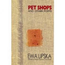 Pet Shops And Other Poems - Ewa Lipska, Barbara Bogoczek, Tony Howard