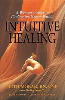 Intuitive Healing: A Woman's Guide to Finding the Healer Within - Beth Moran, Kathy Schultz