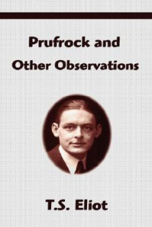 Prufrock and Other Observations - T.S. Eliot