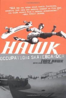 Hawk: Occupation: Skateboarder - Tony Hawk, Sean Mortimer