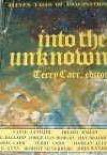 Into the Unknown: Eleven Tales of imagination - Terry Carr