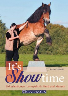 It's Showtime: Zirkuslektionen: Lernspaß für Pferd und Mensch - Sylvia Czarnecki