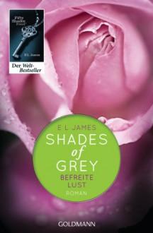 Befreite Lust (Shades of Grey, #3) - E.L. James, Andrea Brandl, Sonja Hauser