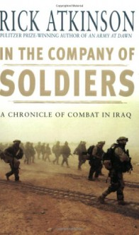 In the Company of Soldiers: A Chronicle of Combat in Iraq - Rick Atkinson