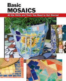 Basic Mosaics: All the Skills and Tools You Need to Get Started - Sherrye Landrum