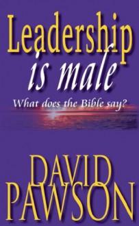 Leadership is Male - David Pawson