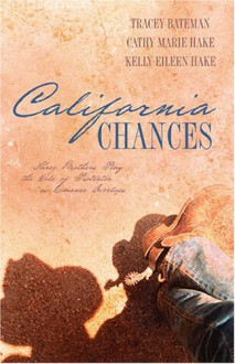 California Chances: Three Brothers Play the Role of Protector as Romance Develops - Cathy Marie Hake, Tracey Bateman