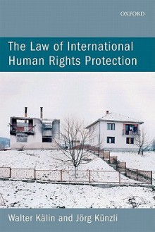 The Law of International Human Rights Protection - Walter Kalin, Jorg Kunzli