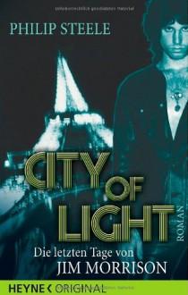 City of Light - Die letzten Tage von Jim Morrison - Philip Steele, Ralf Schmitz