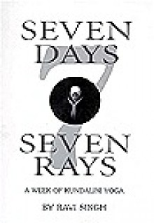 Seven days, seven rays: A week of Kundalini yoga - Ravi Singh