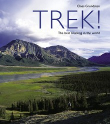 Trek!: The Best Trekking in the World - Claes Grundsten
