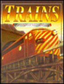 Trains: A Stunning Visual History of Railroads - Unknown