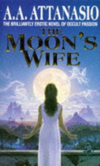 The Moon's Wife - A.A. Attanasio