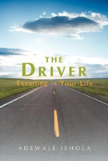 The Driver: Excelling in Your Life - Adewale Ishola