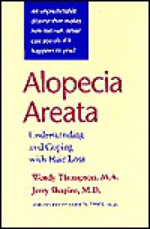 Alopecia Areata: Understanding And Coping With Hair Loss - Wendy Thompson, Jerry Shapiro
