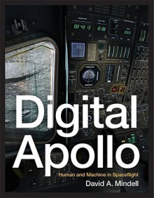 Digital Apollo: Human and Machine in Spaceflight - David A. Mindell