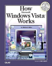 How Microsoft Windows Vista Works - Michael Miller, Eric Lindley