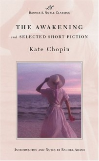 The Awakening and Selected Short Fiction - Kate Chopin, Rachel Adams