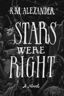 The Stars Were Right - K. M. Alexander