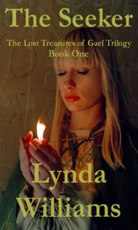 The Seeker: The Lost Treasures of Gael Trilogy - Book One - Lynda Williams