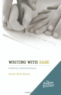 The Complete Writer: Writing with Ease: Instructor Text - Susan Wise Bauer