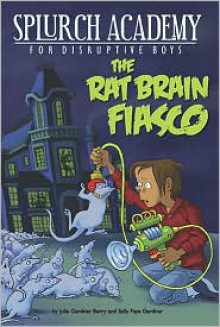 The Rat Brain Fiasco - Julie Berry, Sally Gardner