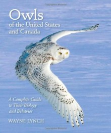Owls Of The United States And Canada: A Complete Guide To Their Biology And Behavior - Wayne Lynch
