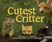 The Cutest Critter - Marion Dane Bauer, Stan Tekiela
