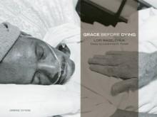 Grace Before Dying - Lori Waselchuk, Deborah Luster, Lori Waselchuk