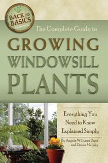 The Complete Guide to Growing Windowsill Plants: Everything You Need to Know Explained Simply - Angela Williams Duea