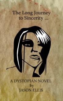 The Long Journey to Sincerity (The Story of Elana Mayne, #1) - Jason Ellis